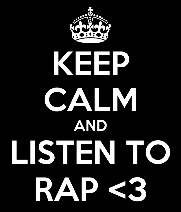 KEEP CALM AND LISTEN TO RAP <3