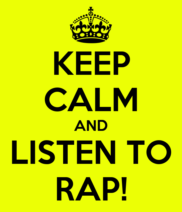 KEEP CALM AND LISTEN TO RAP!