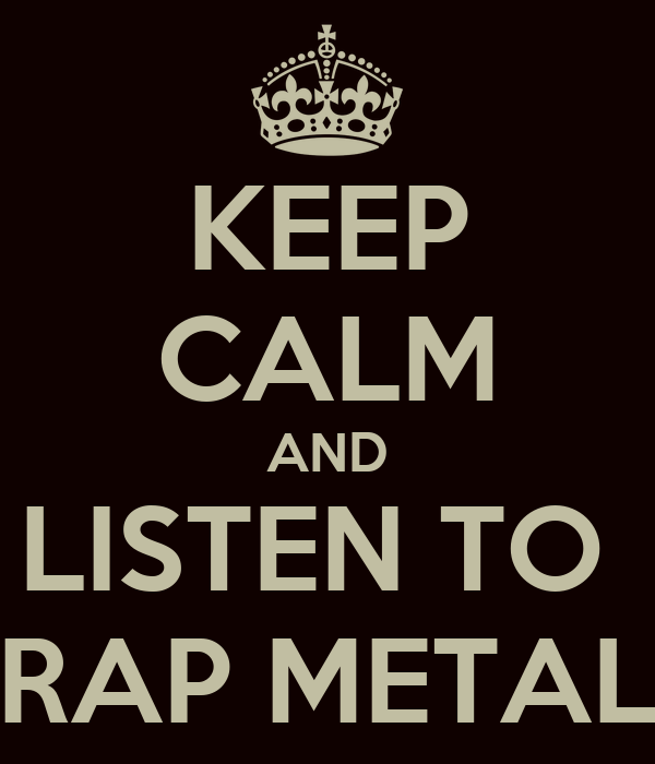 KEEP CALM AND LISTEN TO  RAP METAL