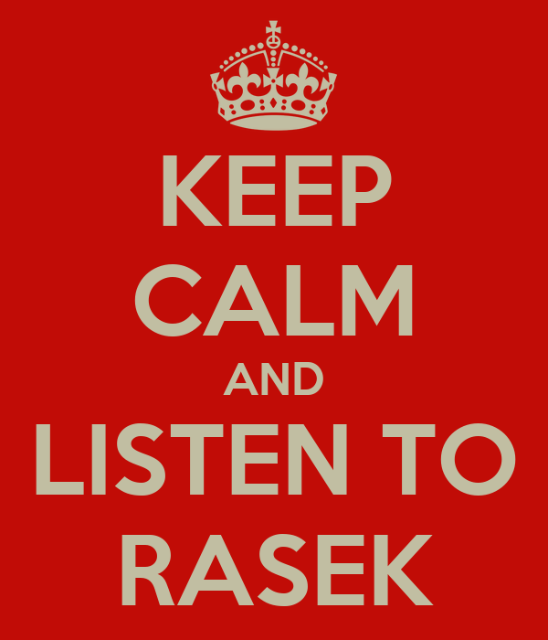 KEEP CALM AND LISTEN TO RASEK