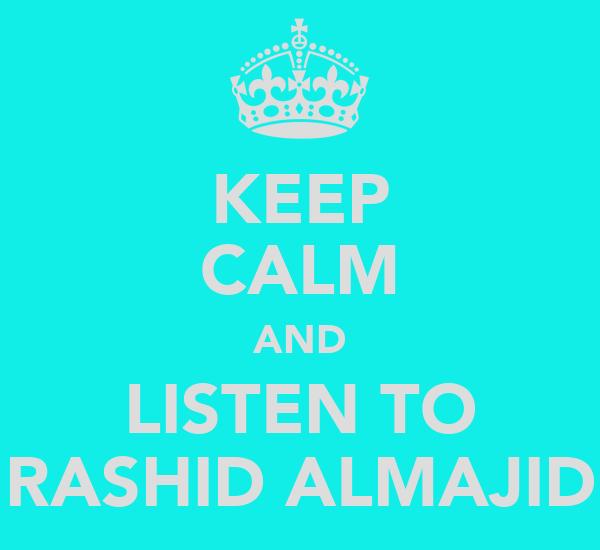 KEEP CALM AND LISTEN TO RASHID ALMAJID