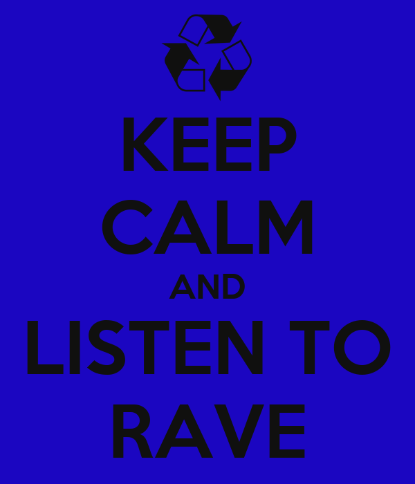 KEEP CALM AND LISTEN TO RAVE