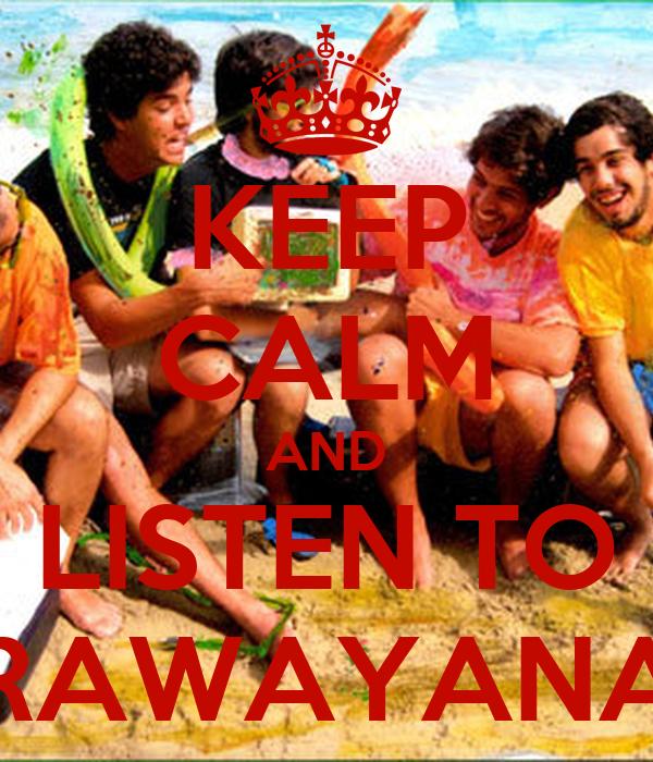 KEEP CALM AND LISTEN TO RAWAYANA