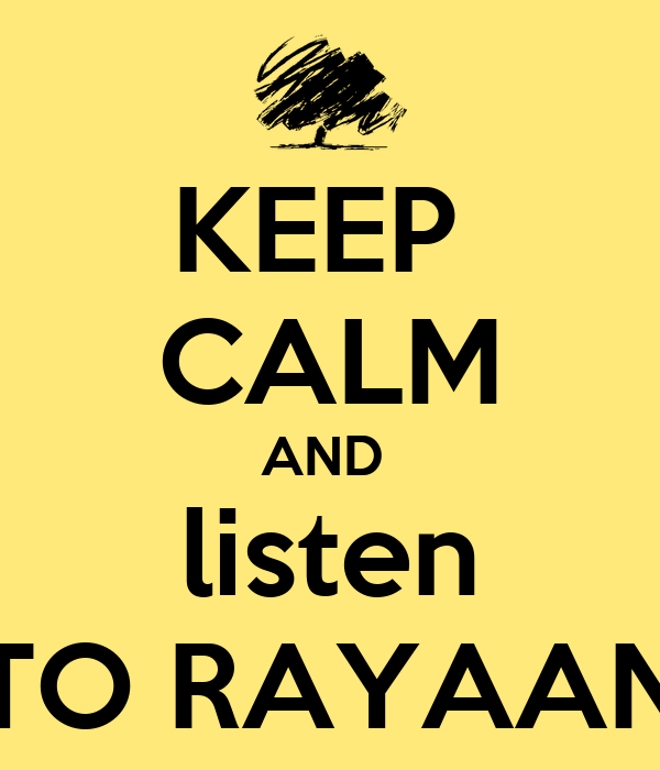 KEEP  CALM AND  listen TO RAYAAN