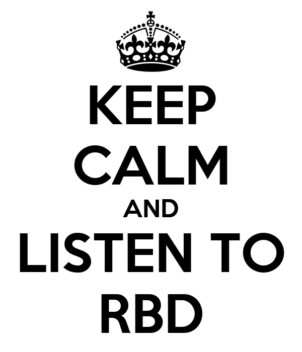 KEEP CALM AND LISTEN TO RBD