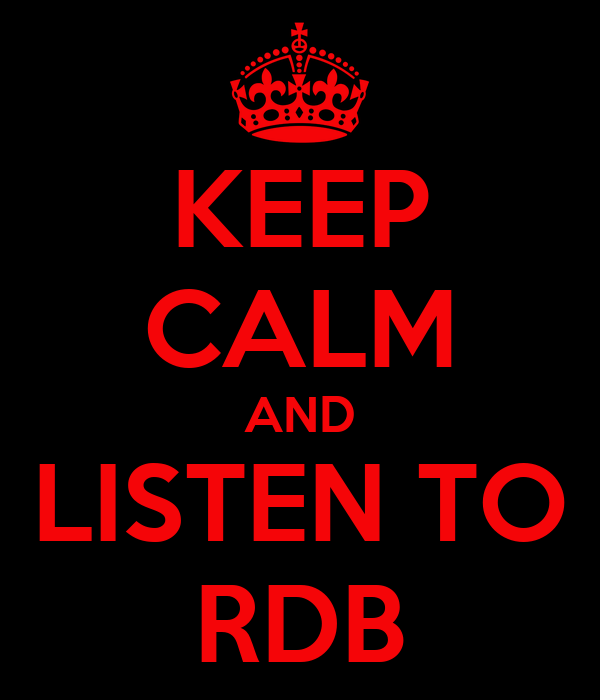 KEEP CALM AND LISTEN TO RDB
