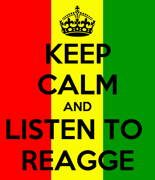 KEEP CALM AND LISTEN TO  REAGGE
