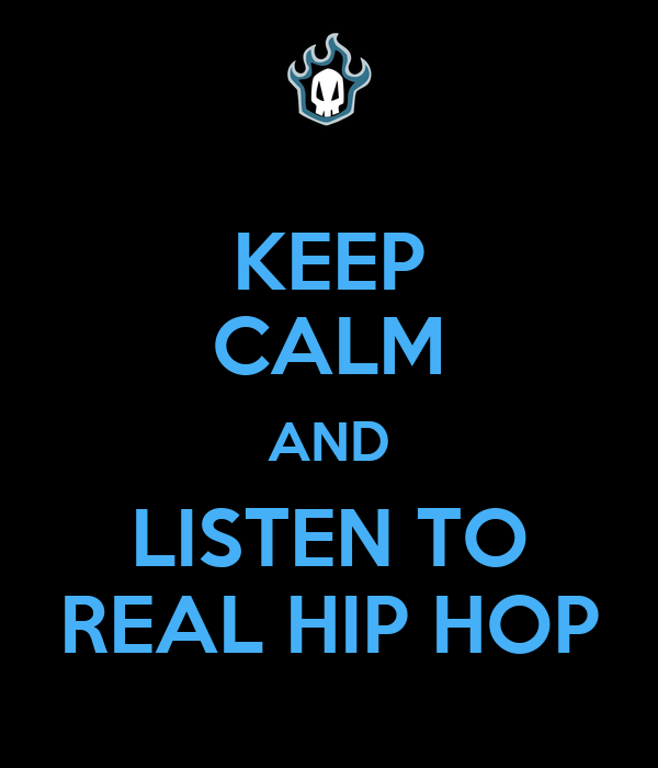 KEEP CALM AND LISTEN TO REAL HIP HOP