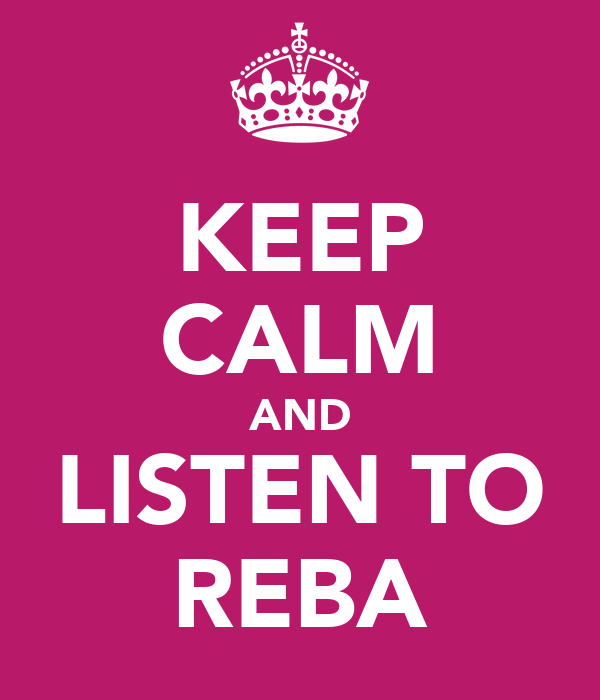 KEEP CALM AND LISTEN TO REBA