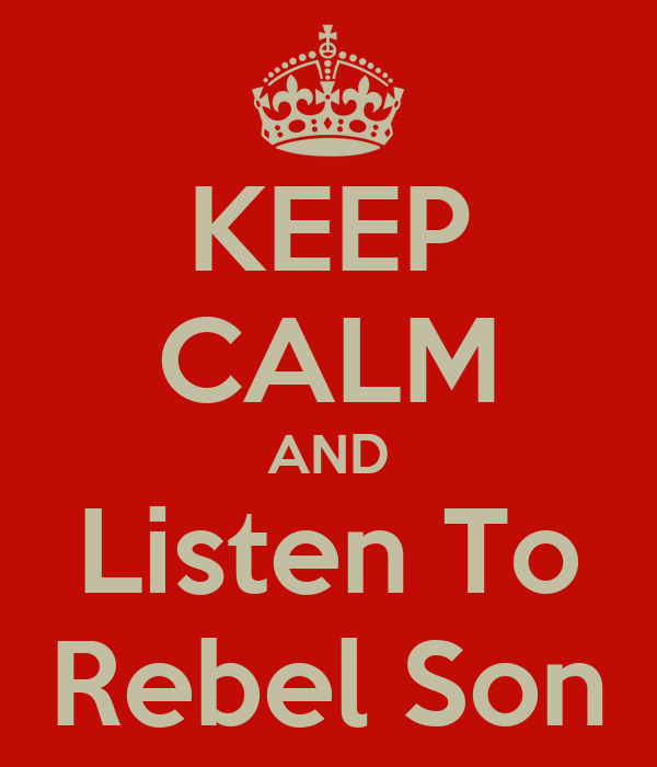 KEEP CALM AND Listen To Rebel Son
