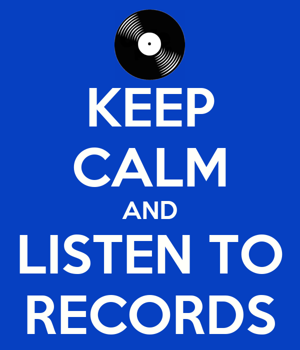 KEEP CALM AND LISTEN TO RECORDS