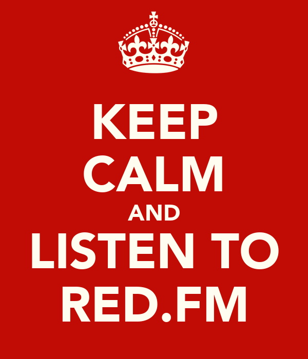 KEEP CALM AND LISTEN TO RED.FM