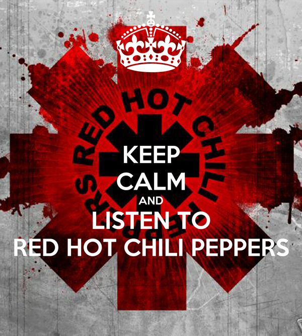 KEEP CALM AND LISTEN TO RED HOT CHILI PEPPERS