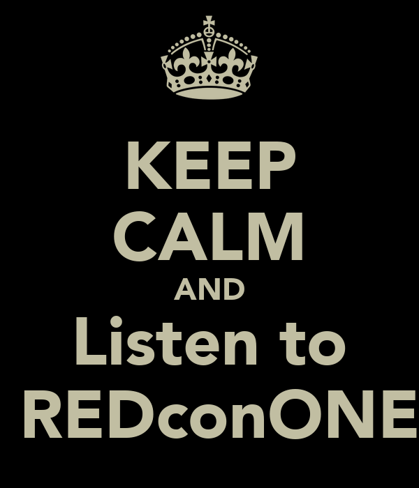 KEEP CALM AND Listen to  REDconONE