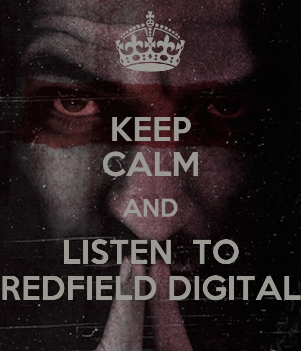KEEP CALM AND LISTEN  TO REDFIELD DIGITAL