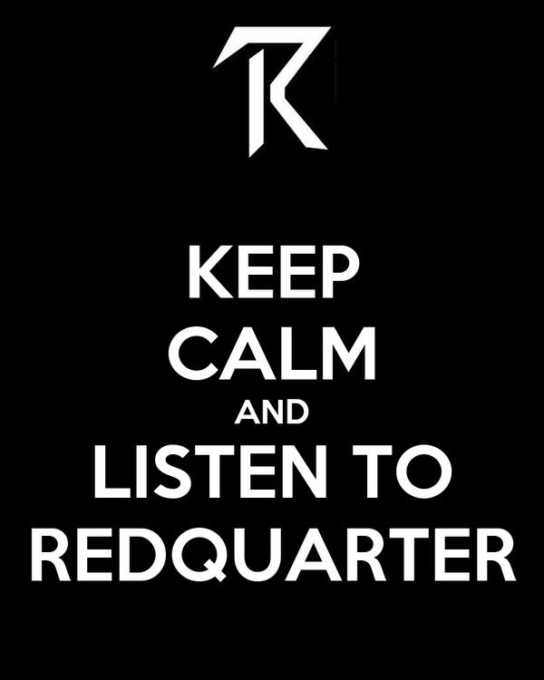 KEEP CALM AND LISTEN TO REDQUARTER