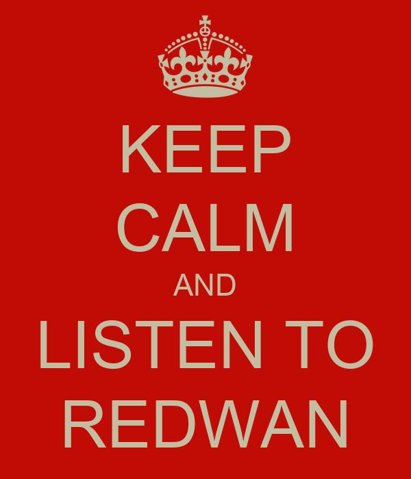 KEEP CALM AND LISTEN TO REDWAN