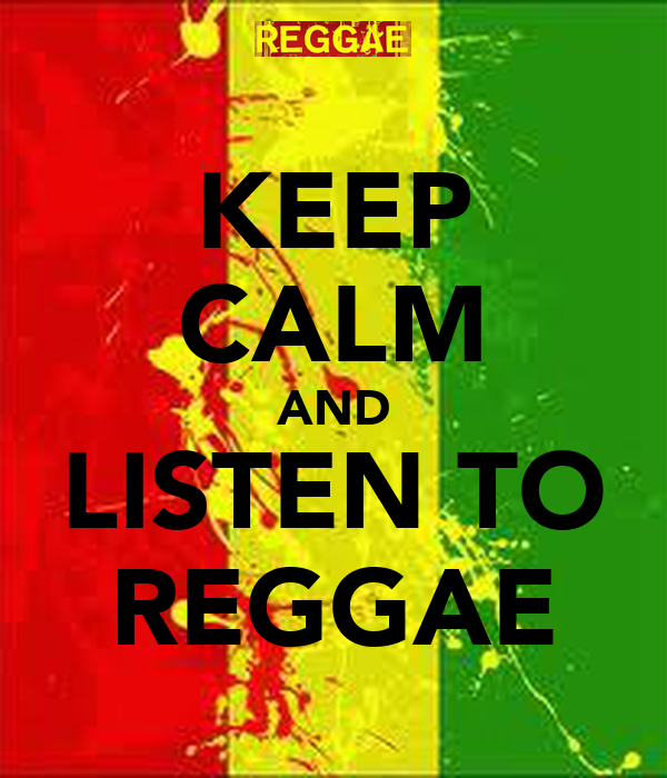 KEEP CALM AND LISTEN TO REGGAE