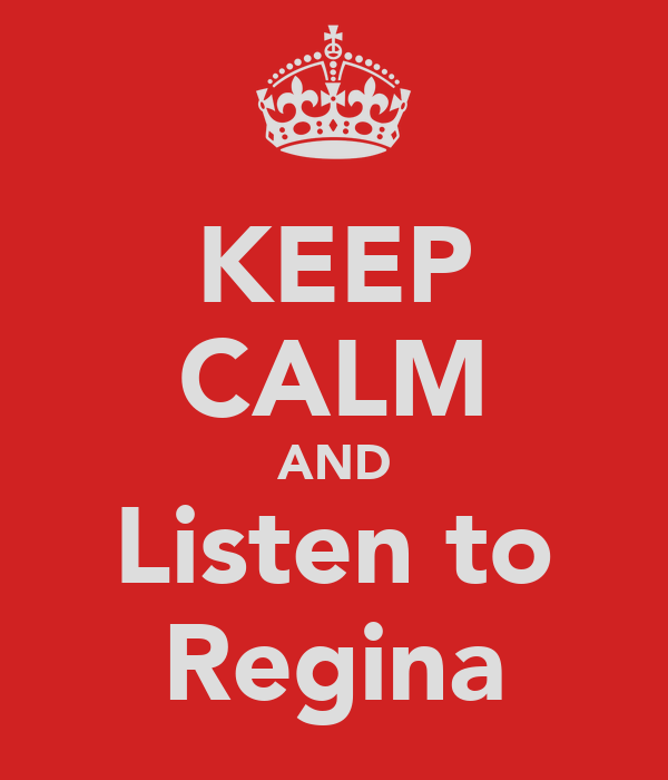 KEEP CALM AND Listen to Regina