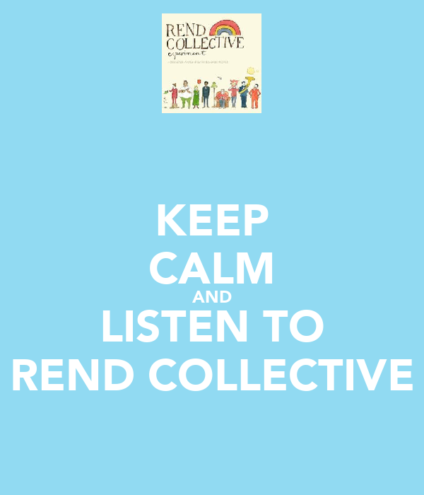 KEEP CALM AND LISTEN TO REND COLLECTIVE