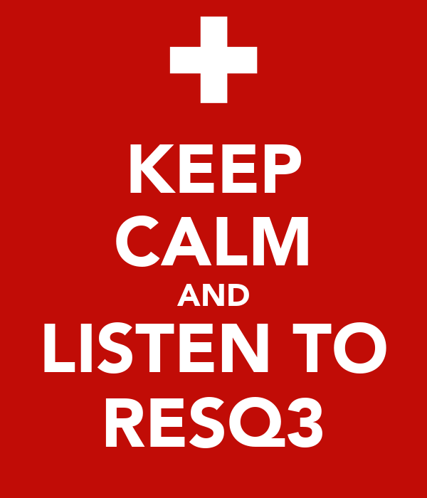 KEEP CALM AND LISTEN TO RESQ3