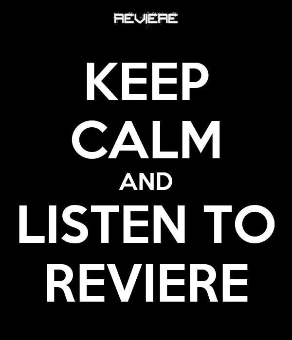 KEEP CALM AND LISTEN TO REVIERE