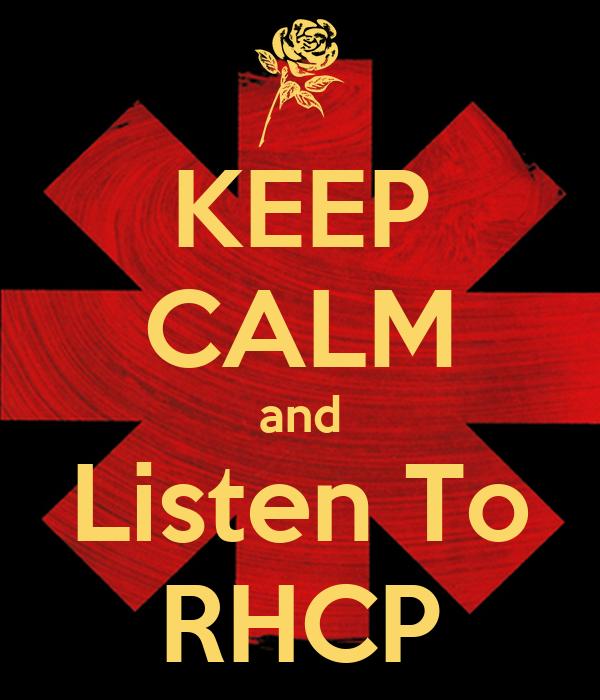 KEEP CALM and Listen To RHCP