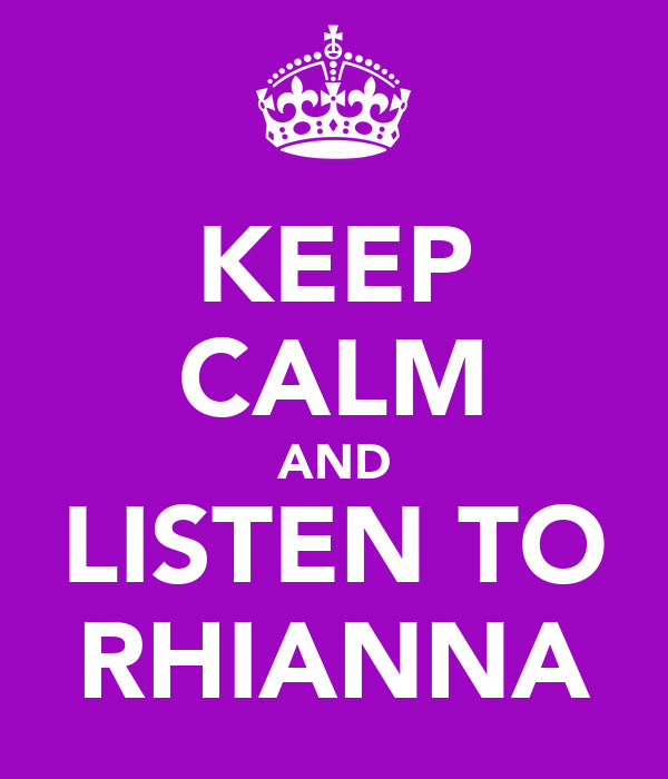 KEEP CALM AND LISTEN TO RHIANNA