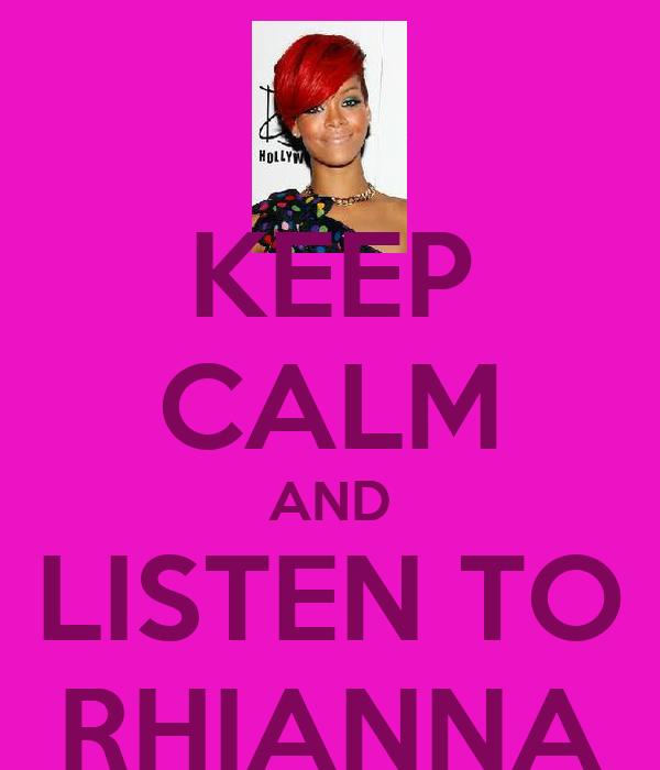 KEEP CALM AND LISTEN TO RHIANNA