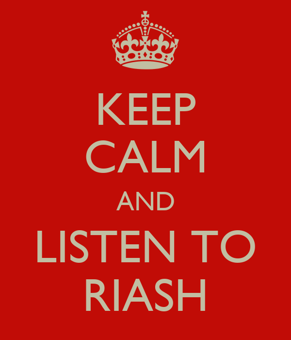 KEEP CALM AND LISTEN TO RIASH