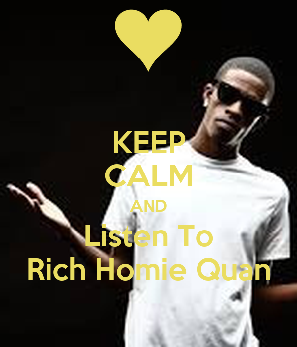 KEEP CALM AND Listen To Rich Homie Quan