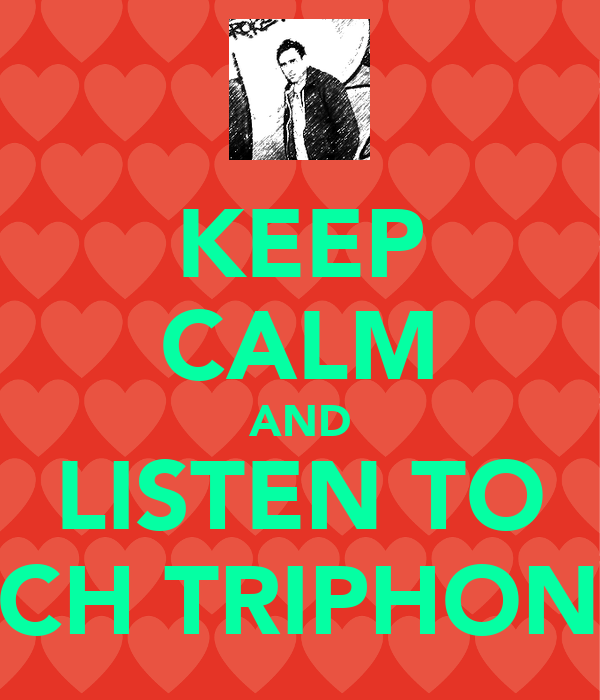 KEEP CALM AND LISTEN TO RICH TRIPHONIC