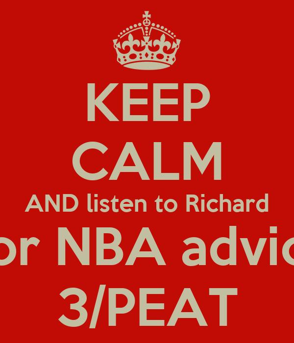 KEEP CALM AND listen to Richard  for NBA advice 3/PEAT