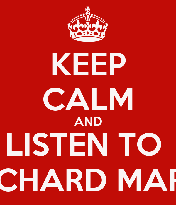 KEEP CALM AND LISTEN TO  RICHARD MARX