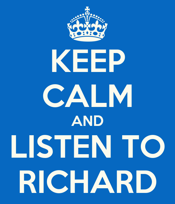 KEEP CALM AND LISTEN TO RICHARD