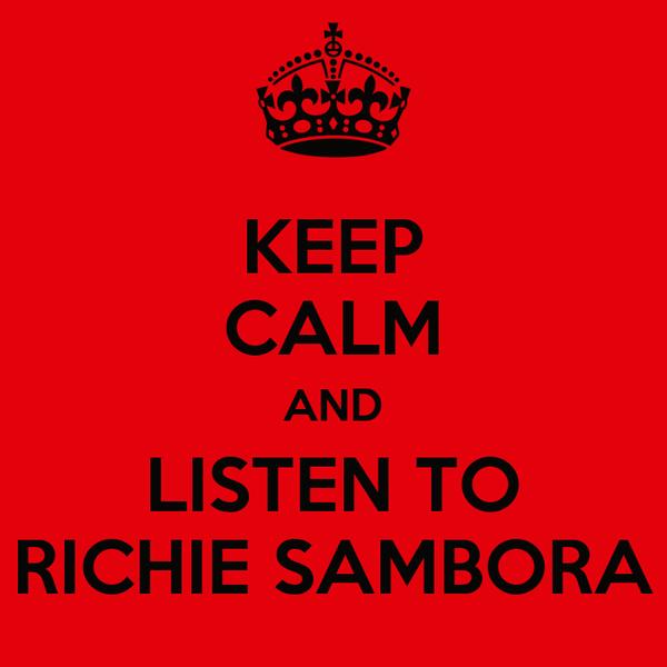 KEEP CALM AND LISTEN TO RICHIE SAMBORA