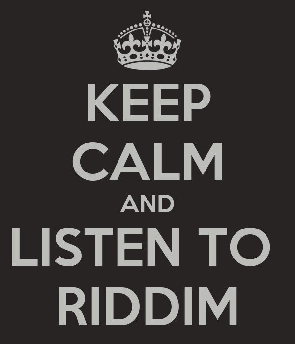 KEEP CALM AND LISTEN TO  RIDDIM