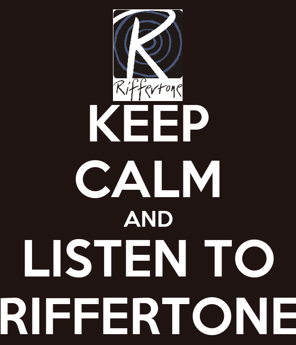 KEEP CALM AND LISTEN TO RIFFERTONE