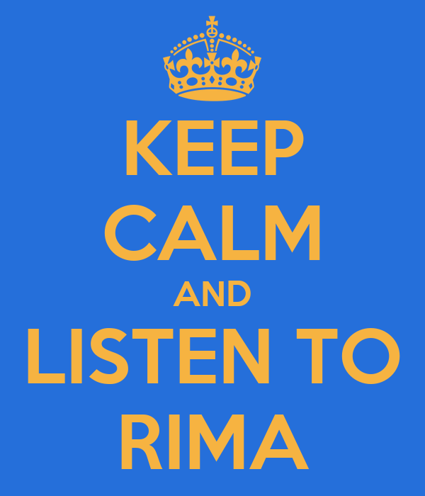 KEEP CALM AND LISTEN TO RIMA