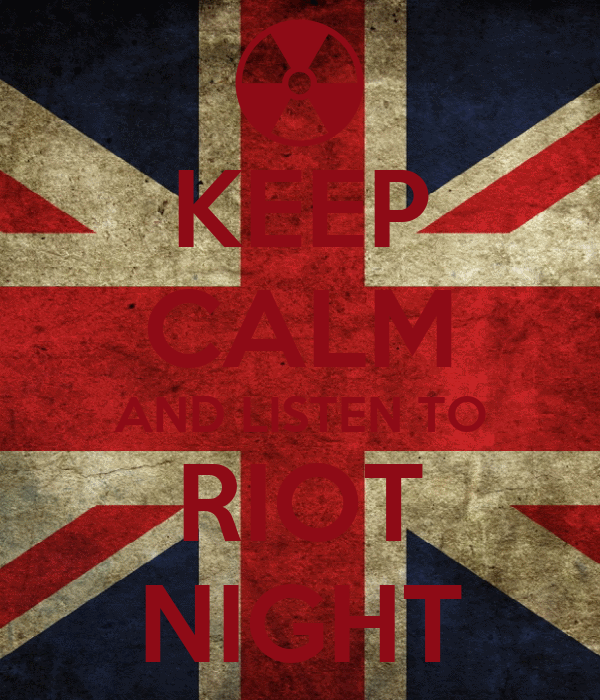 KEEP CALM AND LISTEN TO RIOT NIGHT