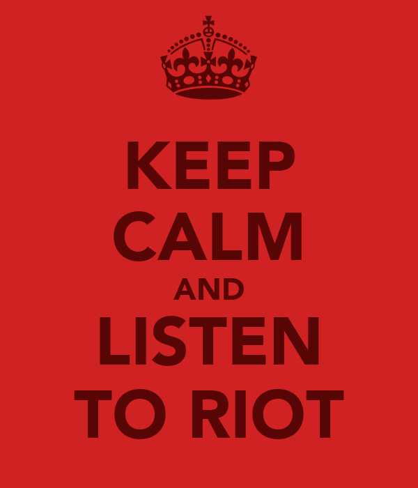 KEEP CALM AND LISTEN TO RIOT