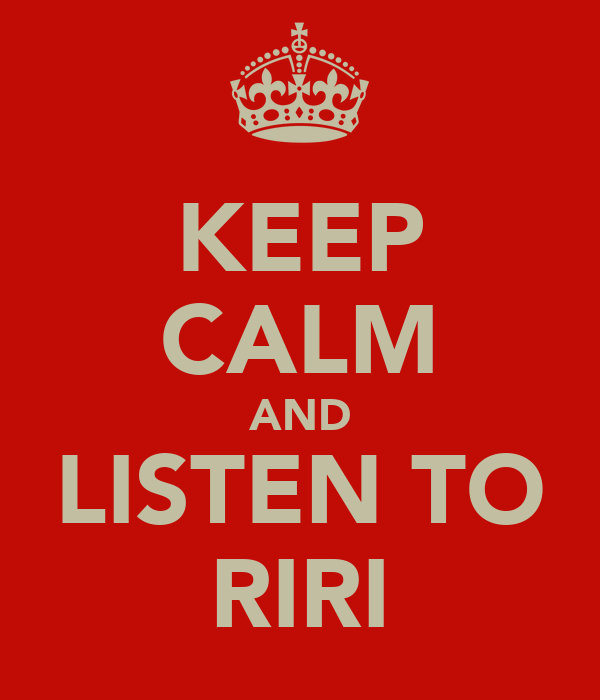 KEEP CALM AND LISTEN TO RIRI