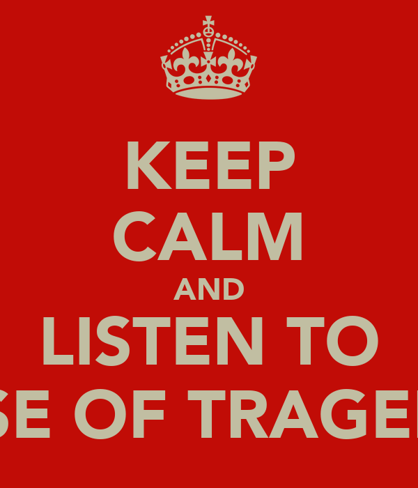 KEEP CALM AND LISTEN TO RISE OF TRAGEDY
