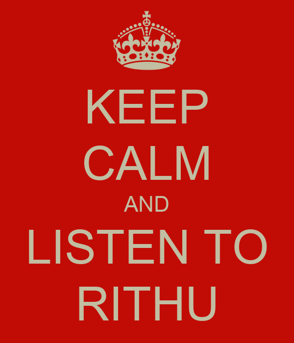 KEEP CALM AND LISTEN TO RITHU