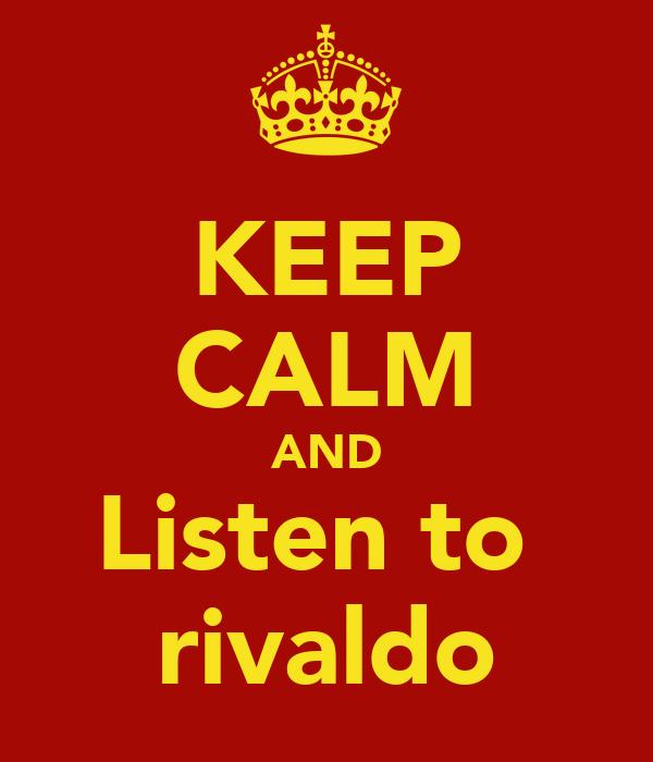 KEEP CALM AND Listen to  rivaldo