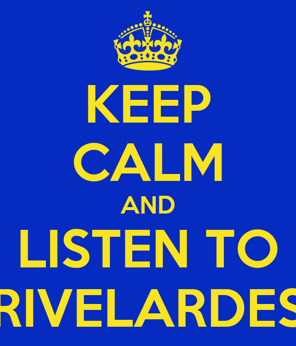 KEEP CALM AND LISTEN TO RIVELARDES