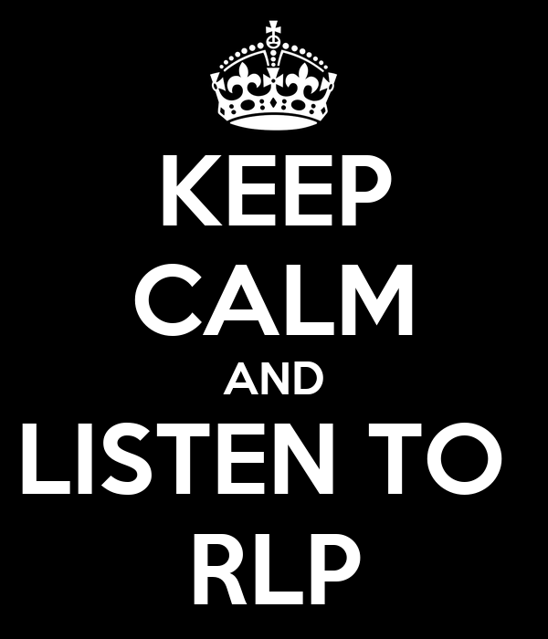 KEEP CALM AND LISTEN TO  RLP