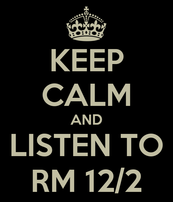 KEEP CALM AND LISTEN TO RM 12/2