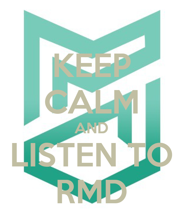 KEEP CALM AND LISTEN TO RMD
