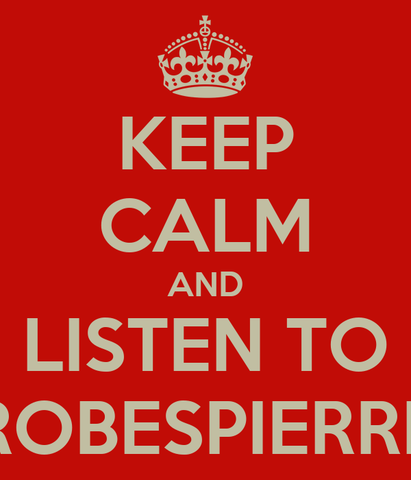KEEP CALM AND LISTEN TO ROBESPIERRE